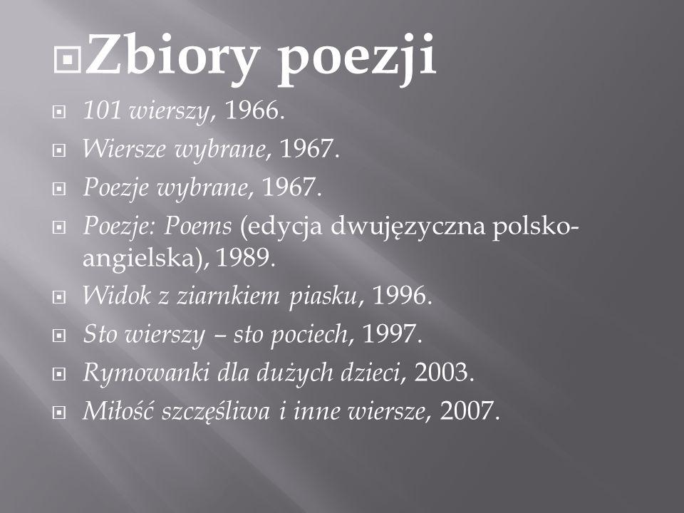 Zbiory poezji 101 wierszy, 1966. Wiersze wybrane, 1967.