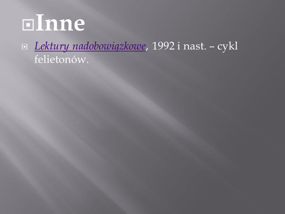 Inne Lektury nadobowiązkowe, 1992 i nast. – cykl felietonów.