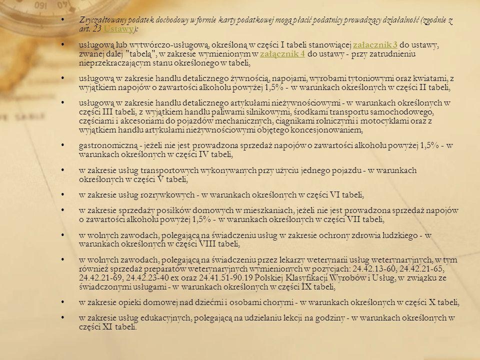 Zryczałtowany podatek dochodowy w formie karty podatkowej mogą płacić podatnicy prowadzący działalność (zgodnie z art. 23 Ustawy):