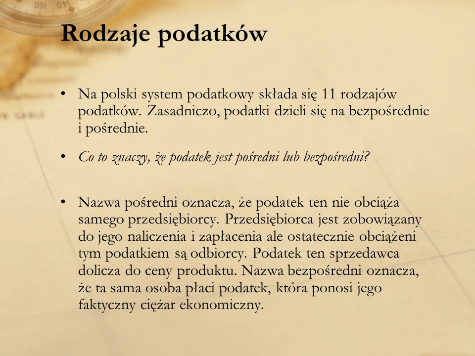 Rodzaje podatków Na polski system podatkowy składa się 11 rodzajów podatków. Zasadniczo, podatki dzieli się na bezpośrednie i pośrednie.
