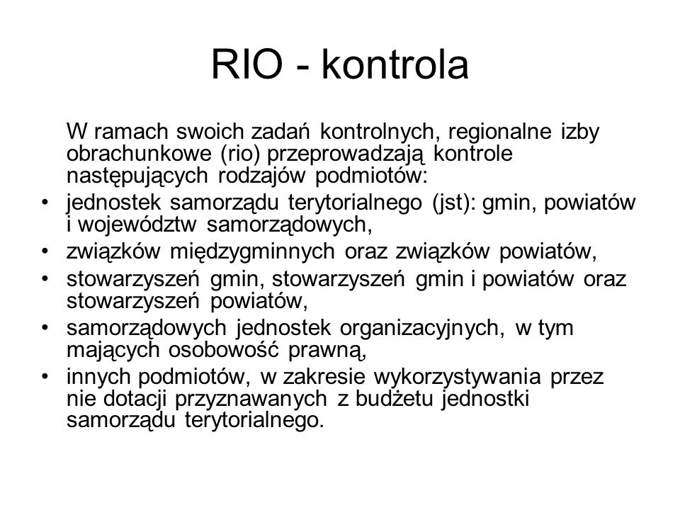 RIO - kontrola W ramach swoich zadań kontrolnych, regionalne izby obrachunkowe (rio) przeprowadzają kontrole następujących rodzajów podmiotów: