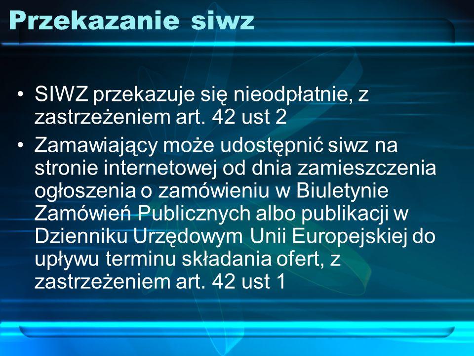 Przekazanie siwz SIWZ przekazuje się nieodpłatnie, z zastrzeżeniem art. 42 ust 2.