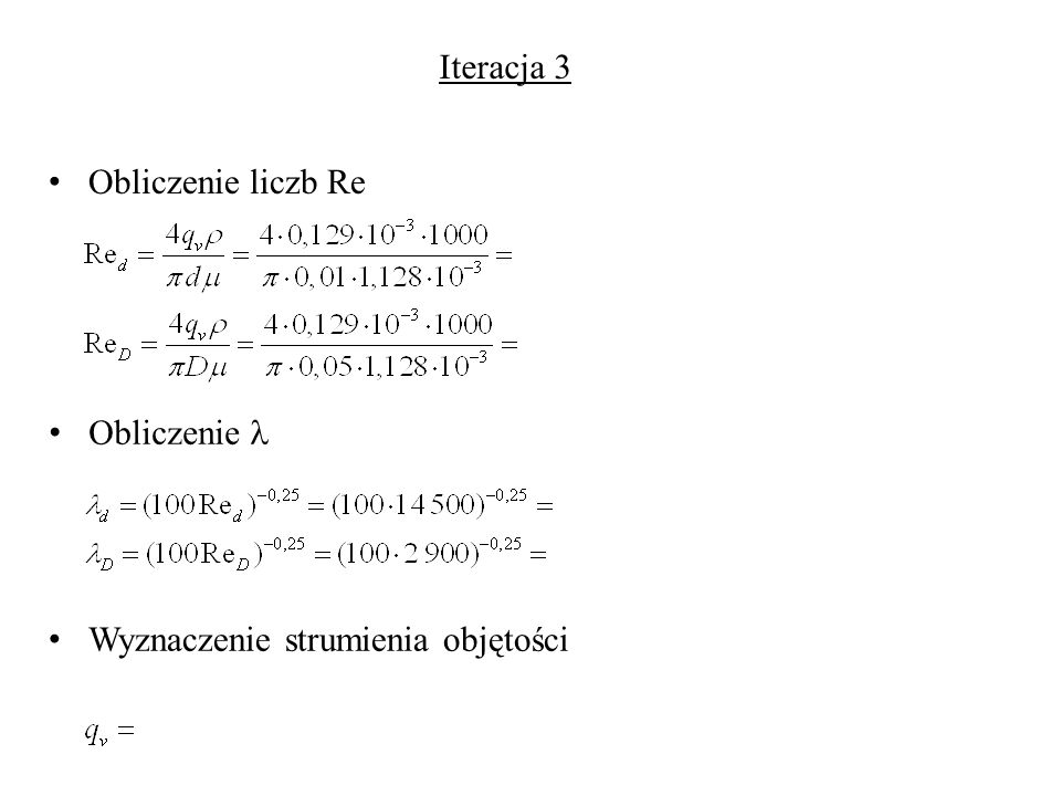 Iteracja 3 Obliczenie liczb Re Obliczenie  Wyznaczenie strumienia objętości