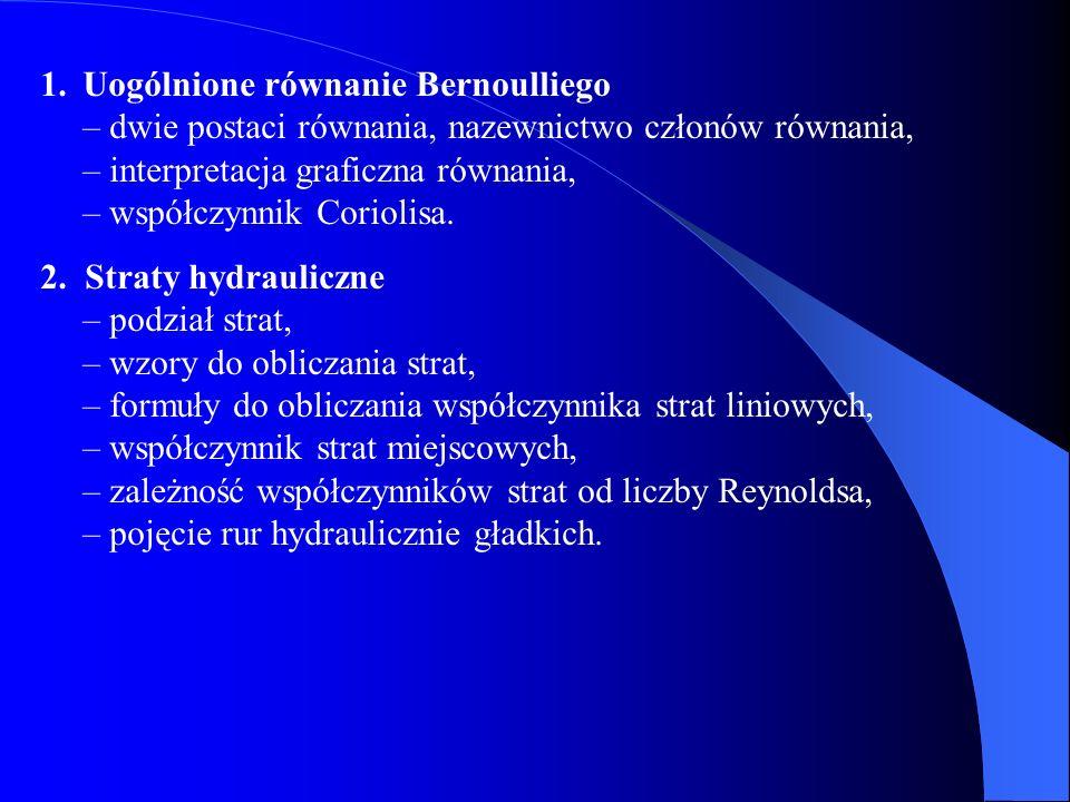 Uogólnione równanie Bernoulliego – dwie postaci równania, nazewnictwo członów równania, – interpretacja graficzna równania, – współczynnik Coriolisa.
