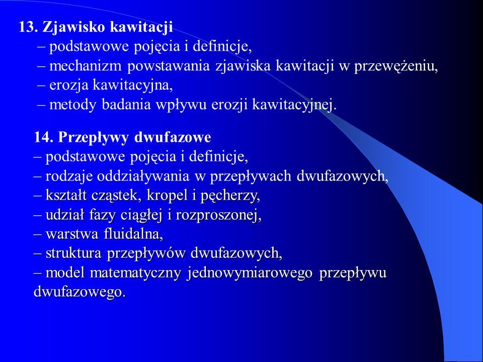 13. Zjawisko kawitacji – podstawowe pojęcia i definicje, – mechanizm powstawania zjawiska kawitacji w przewężeniu, – erozja kawitacyjna, – metody badania wpływu erozji kawitacyjnej.
