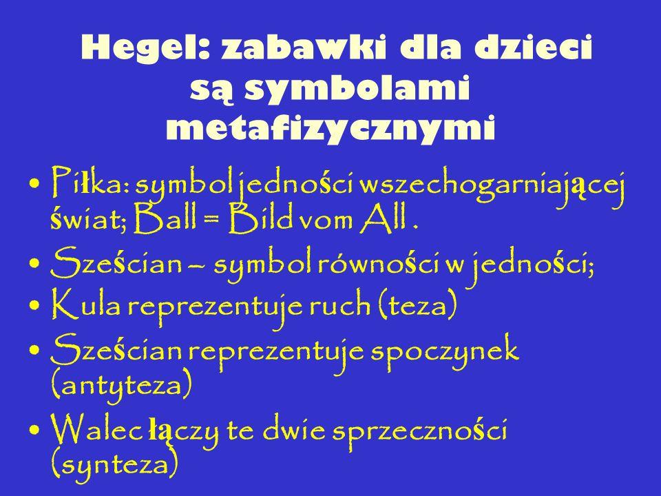 Hegel: zabawki dla dzieci są symbolami metafizycznymi