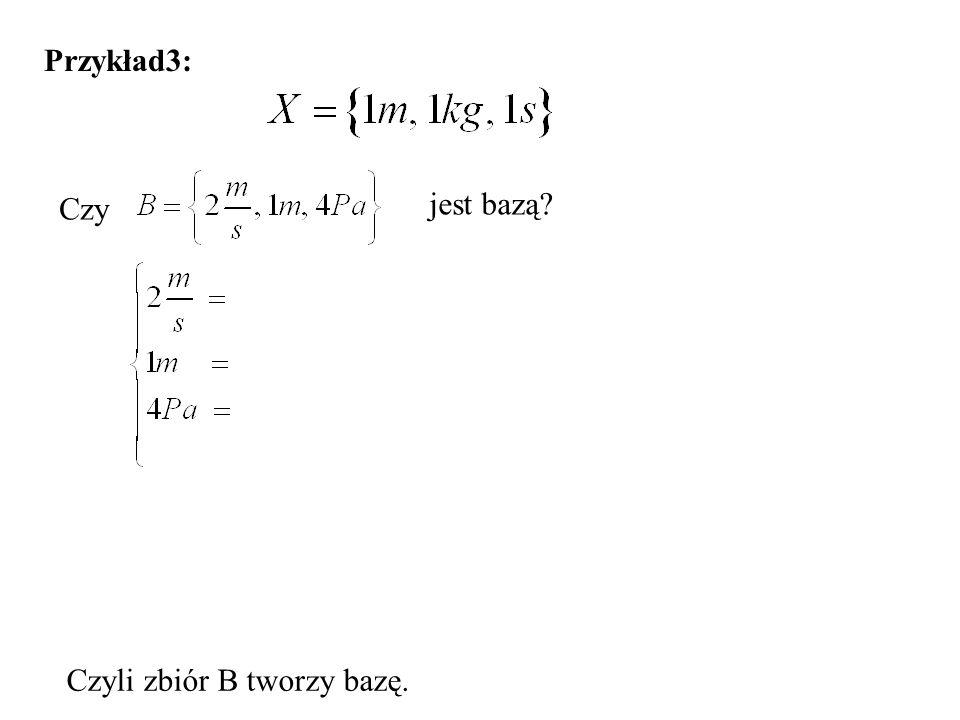 Przykład3: Czy jest bazą Czyli zbiór B tworzy bazę.
