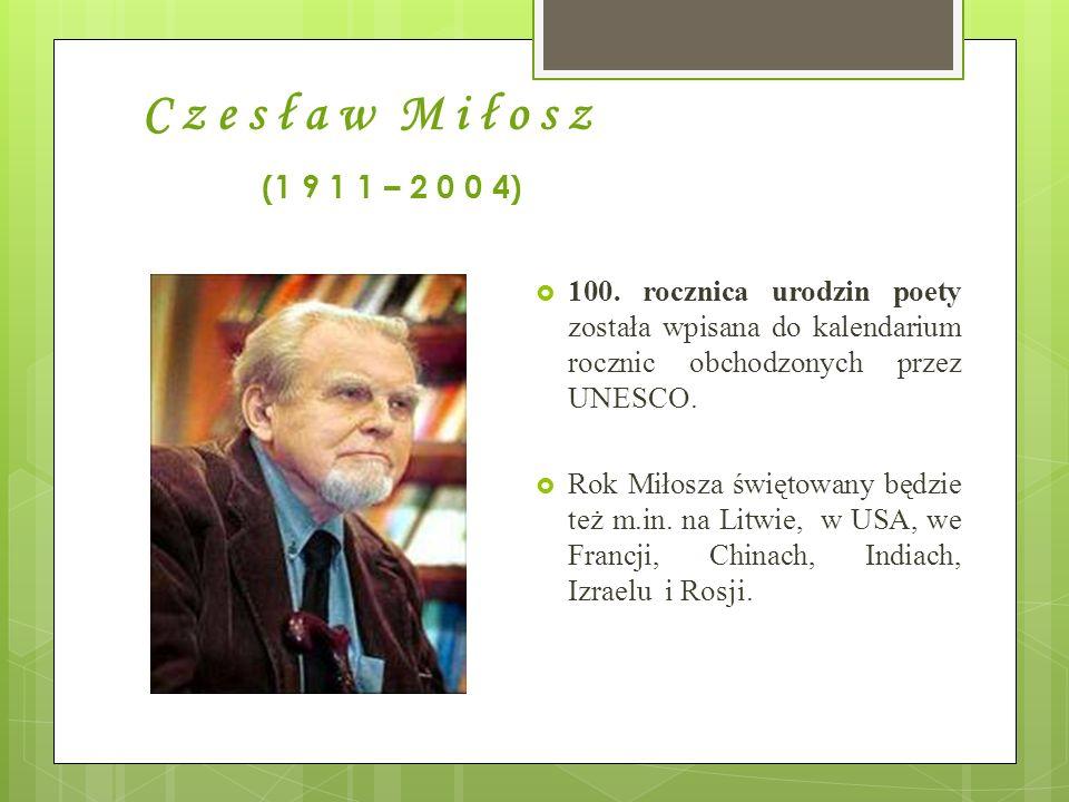 C z e s ł a w M i ł o s z (1 9 1 1 – 2 0 0 4) 100. rocznica urodzin poety została wpisana do kalendarium rocznic obchodzonych przez UNESCO.