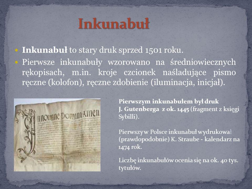 Inkunabuł Inkunabuł to stary druk sprzed 1501 roku.