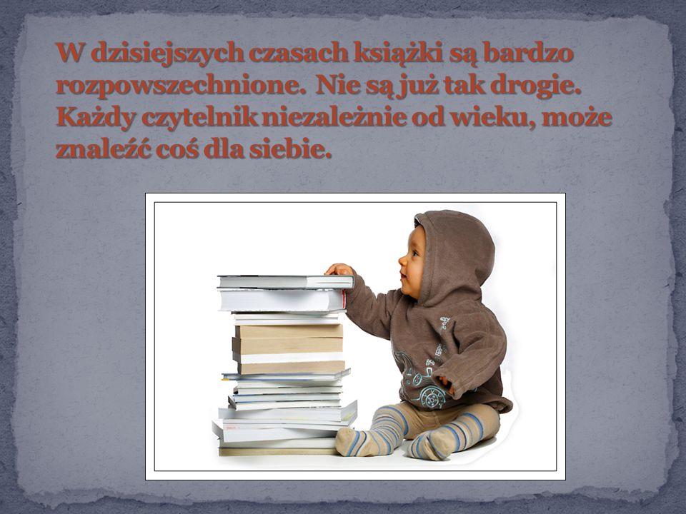 W dzisiejszych czasach książki są bardzo rozpowszechnione
