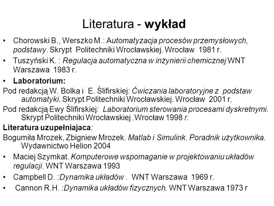 Literatura - wykład Chorowski B., Werszko M.: Automatyzacja procesów przemysłowych, podstawy. Skrypt Politechniki Wrocławskiej. Wrocław 1981 r.