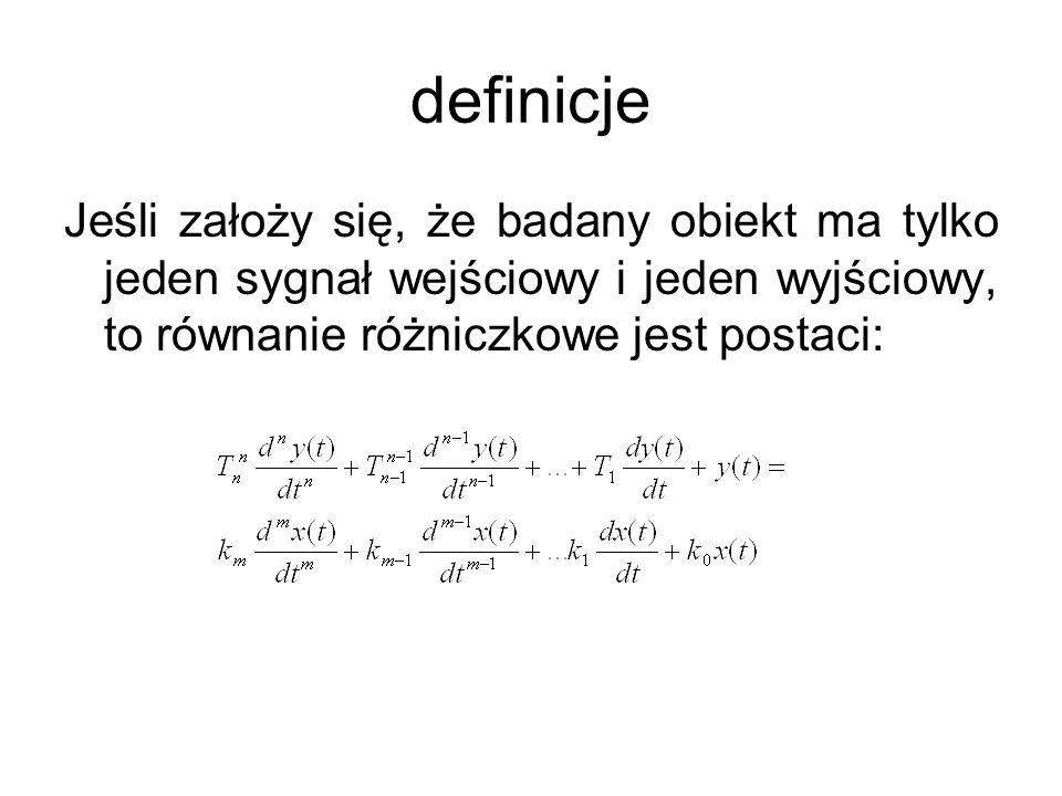 definicje Jeśli założy się, że badany obiekt ma tylko jeden sygnał wejściowy i jeden wyjściowy, to równanie różniczkowe jest postaci: