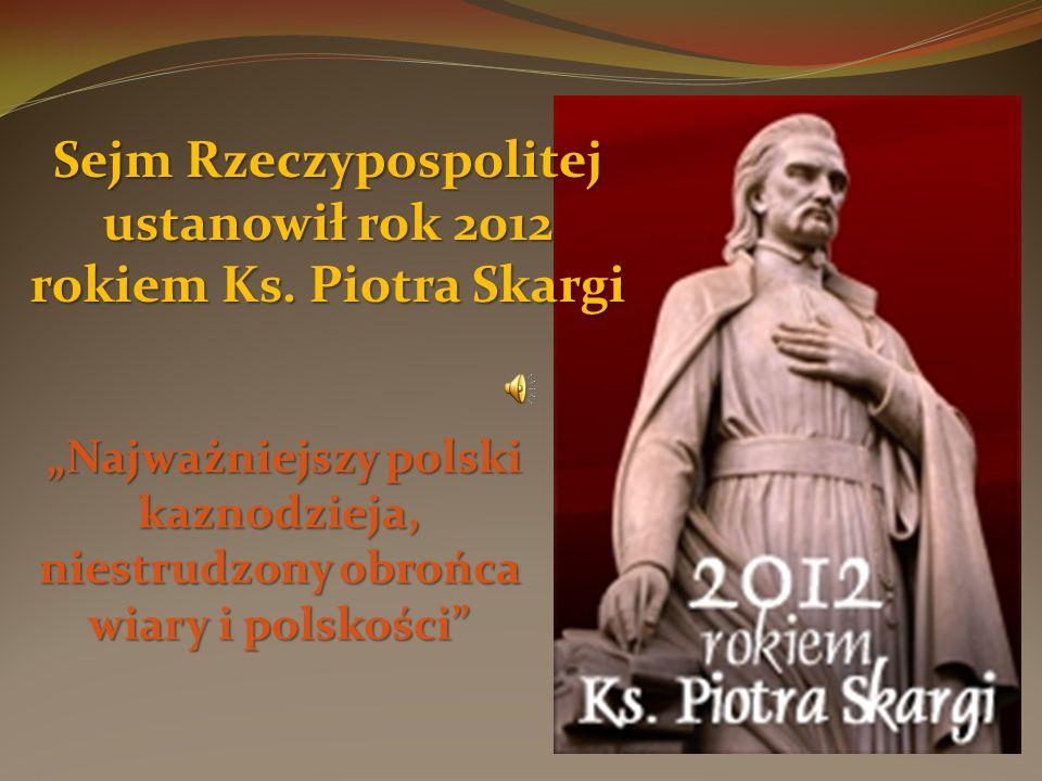Sejm Rzeczypospolitej ustanowił rok 2012 rokiem Ks. Piotra Skargi