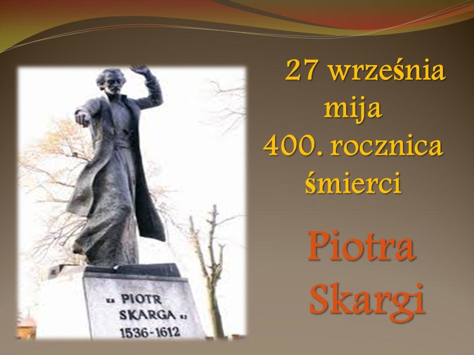 27 września mija 400. rocznica śmierci Piotra Skargi