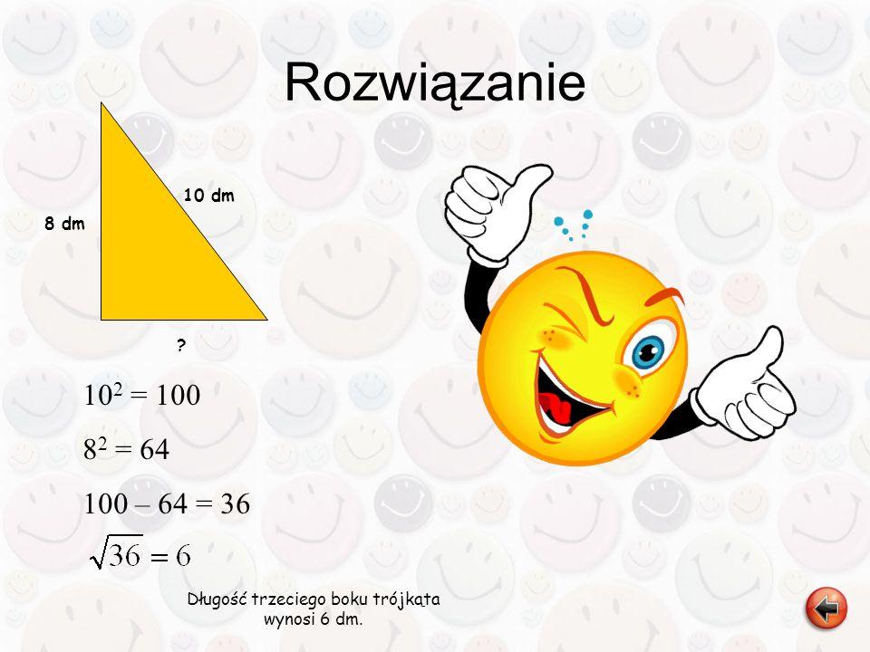 Długość trzeciego boku trójkąta wynosi 6 dm.
