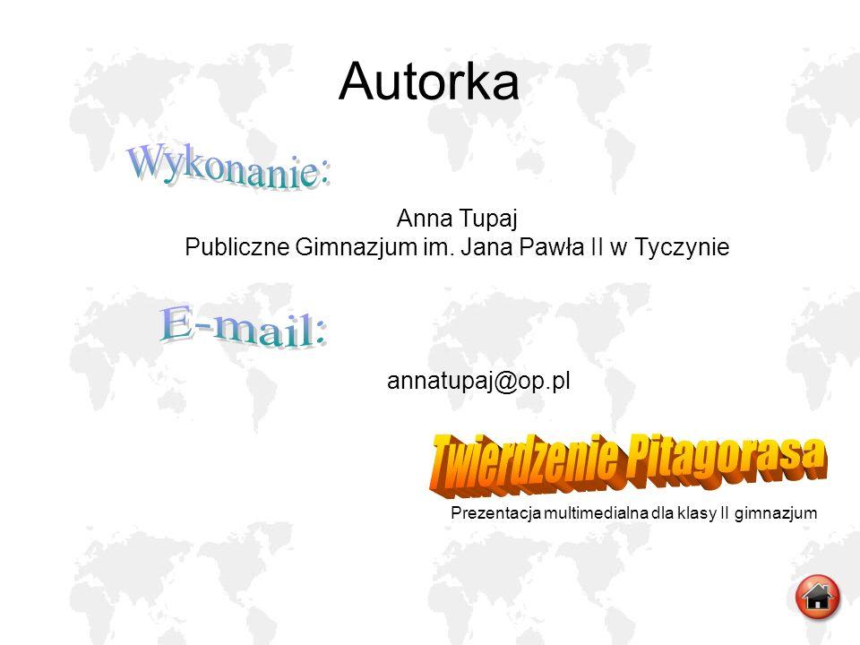 Autorka Wykonanie: E-mail: Twierdzenie Pitagorasa Anna Tupaj
