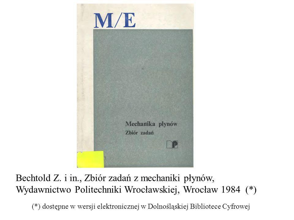 Bechtold Z. i in., Zbiór zadań z mechaniki płynów, Wydawnictwo Politechniki Wrocławskiej, Wrocław 1984 (*)
