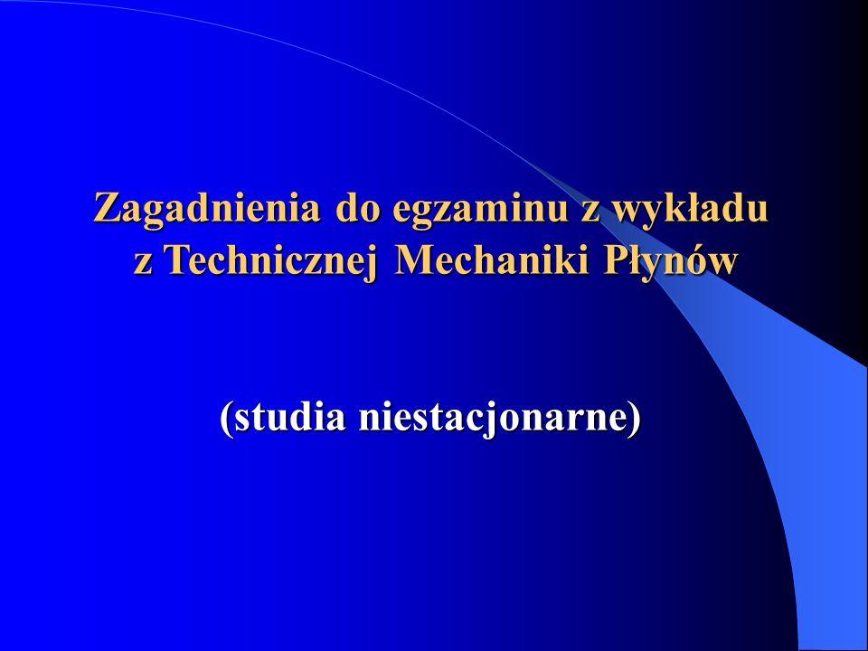 Zagadnienia do egzaminu z wykładu z Technicznej Mechaniki Płynów