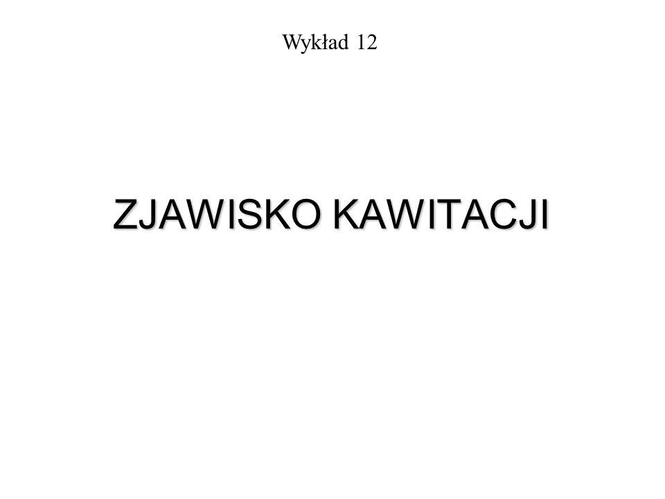 Wykład 12 ZJAWISKO KAWITACJI