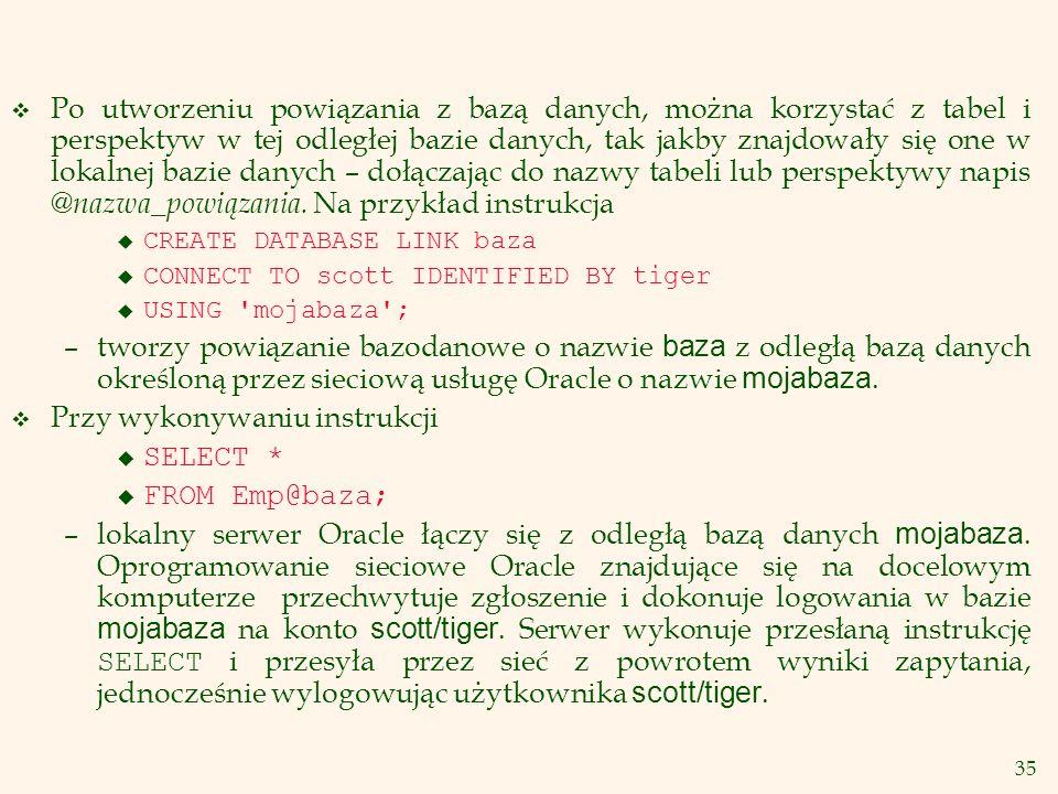 Przy wykonywaniu instrukcji SELECT * FROM Emp@baza;