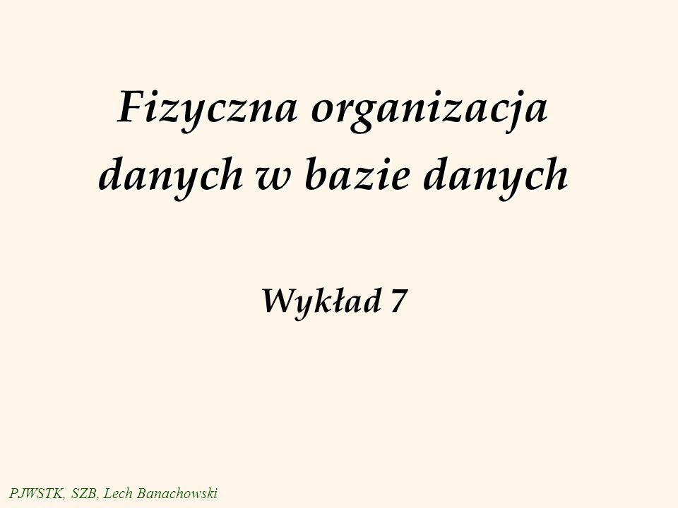 Fizyczna organizacja danych w bazie danych Wykład 7