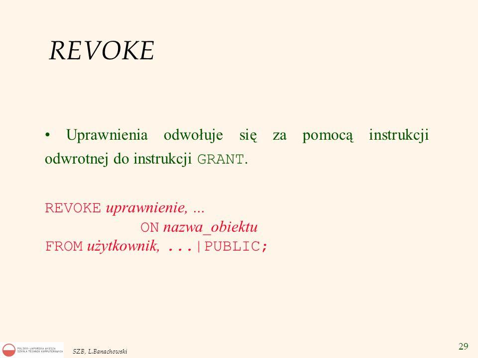 REVOKE Uprawnienia odwołuje się za pomocą instrukcji odwrotnej do instrukcji GRANT. REVOKE uprawnienie, ...