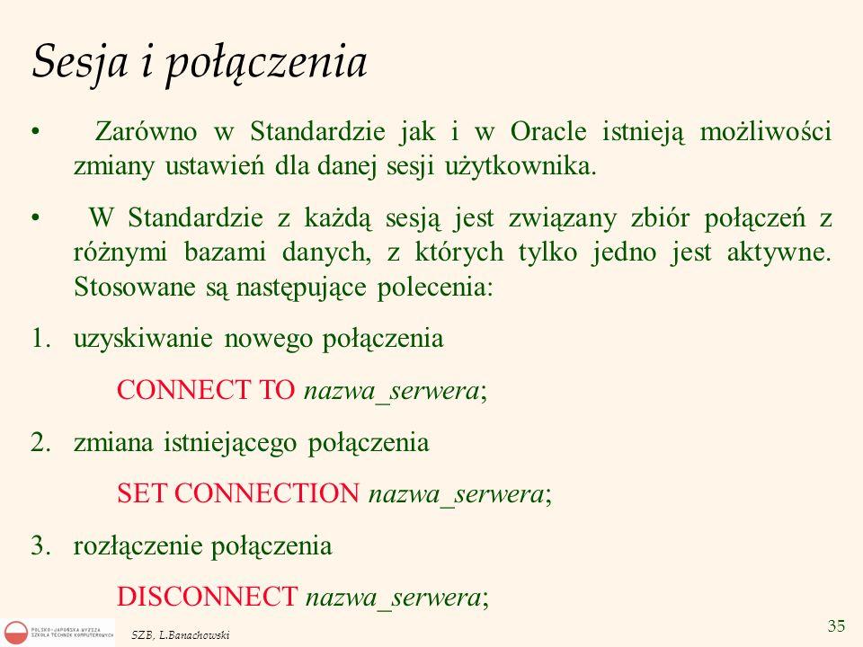 Sesja i połączenia Zarówno w Standardzie jak i w Oracle istnieją możliwości zmiany ustawień dla danej sesji użytkownika.