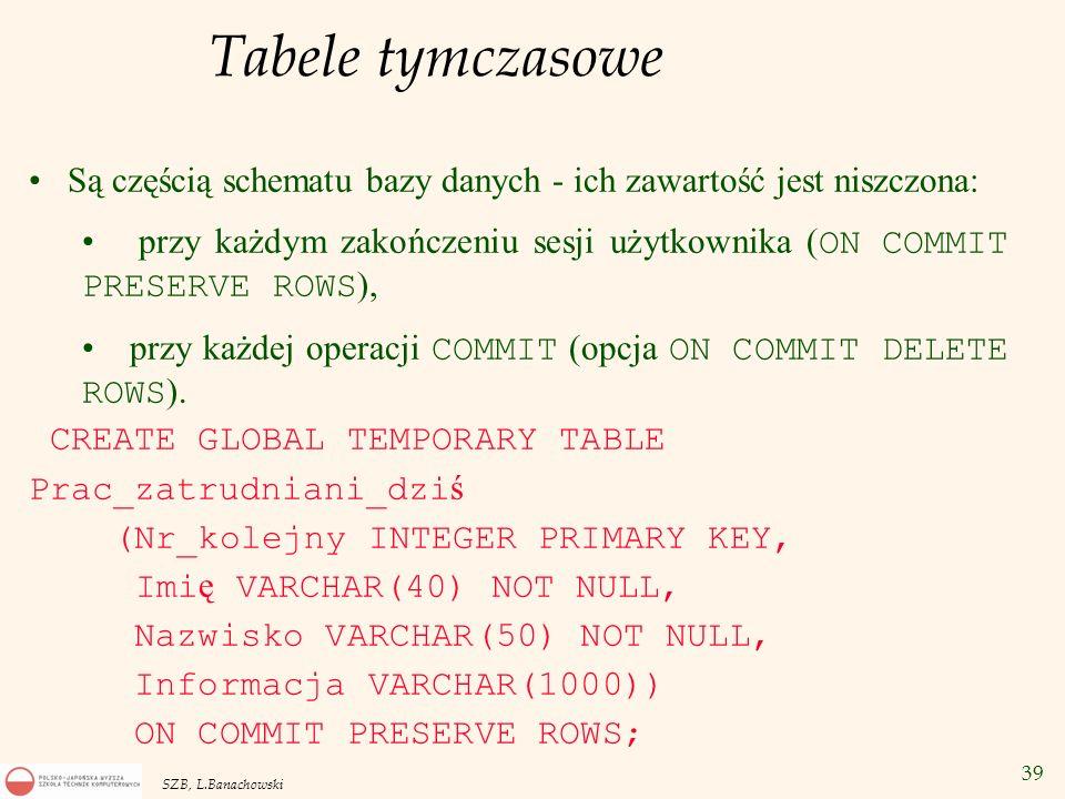Tabele tymczasowe Są częścią schematu bazy danych - ich zawartość jest niszczona: