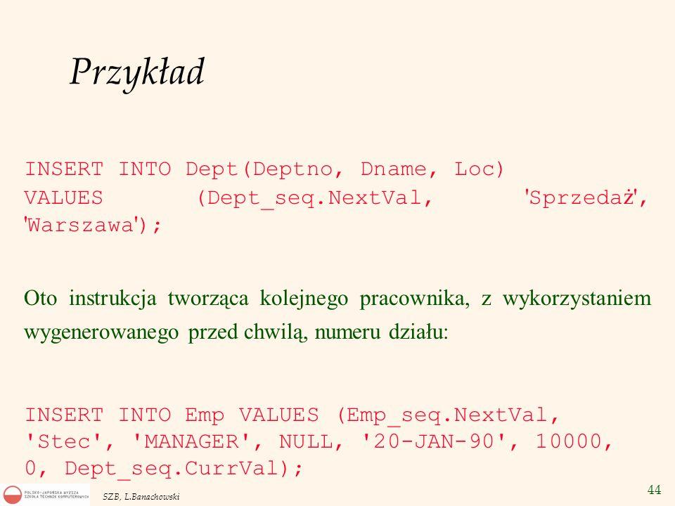 Przykład INSERT INTO Dept(Deptno, Dname, Loc)