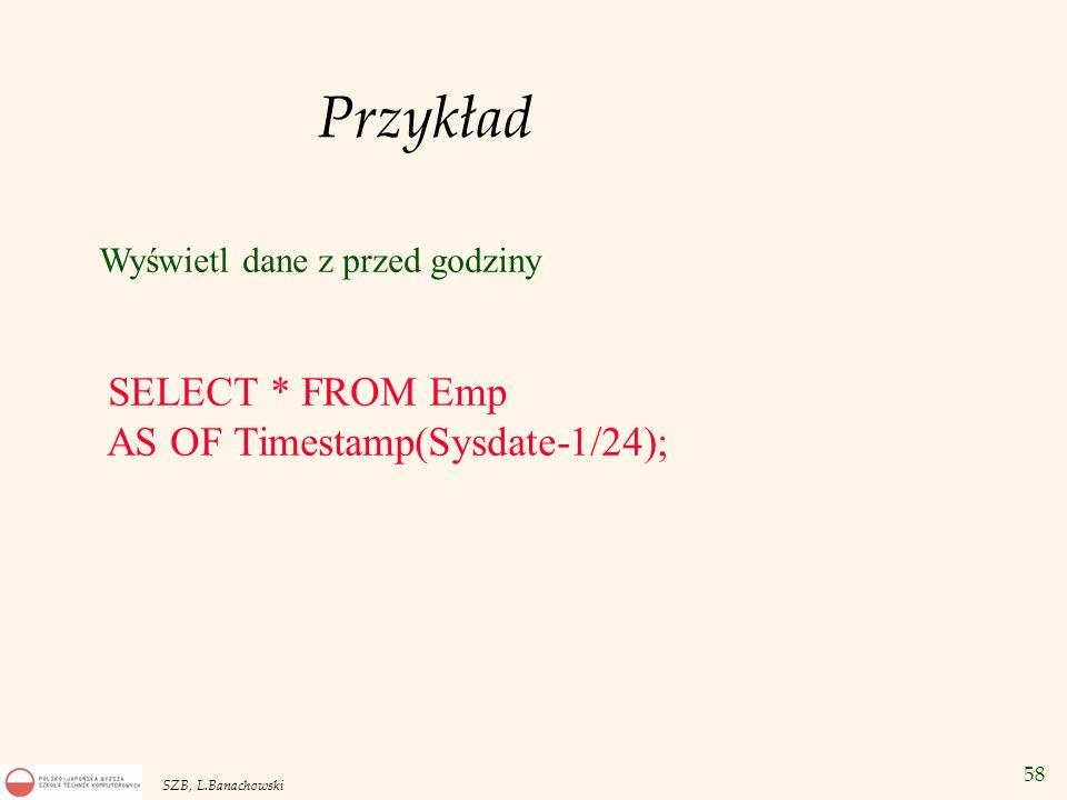 Przykład AS OF Timestamp(Sysdate-1/24); Wyświetl dane z przed godziny