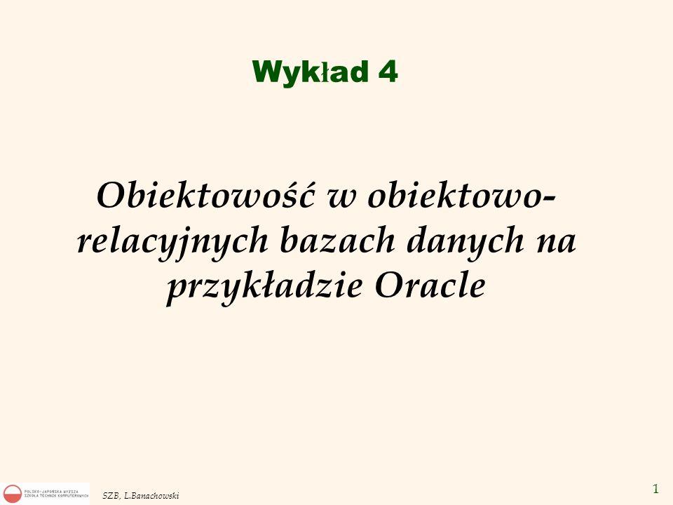 Wykład 4 Obiektowość w obiektowo-relacyjnych bazach danych na przykładzie Oracle