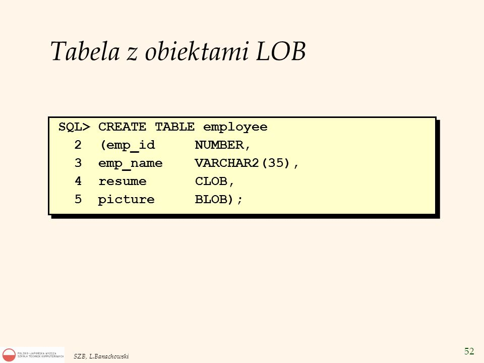 Tabela z obiektami LOB SQL> CREATE TABLE employee 2 (emp_id NUMBER,