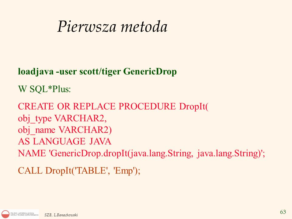 Pierwsza metoda loadjava -user scott/tiger GenericDrop W SQL*Plus: