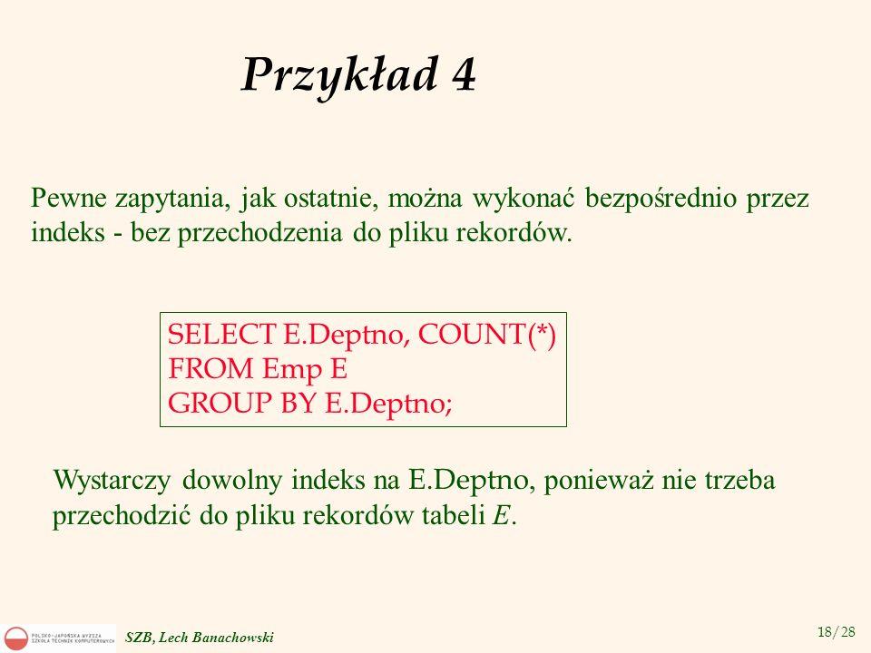 Przykład 4 Pewne zapytania, jak ostatnie, można wykonać bezpośrednio przez indeks - bez przechodzenia do pliku rekordów.