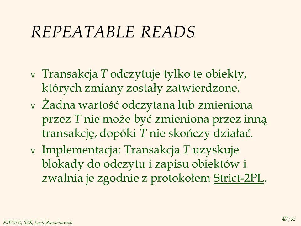 REPEATABLE READS Transakcja T odczytuje tylko te obiekty, których zmiany zostały zatwierdzone.