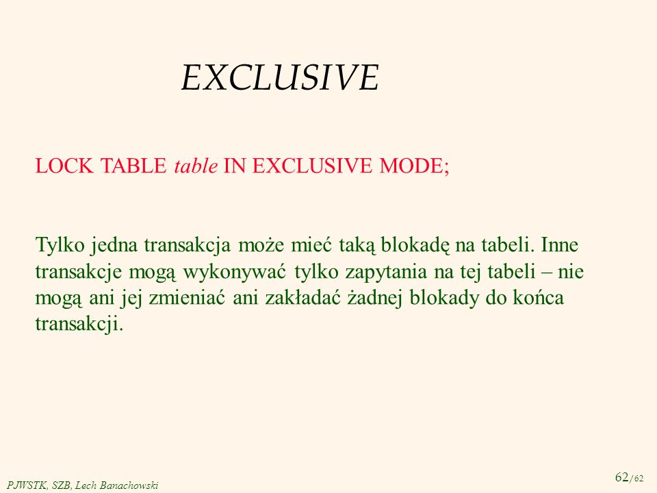EXCLUSIVE LOCK TABLE table IN EXCLUSIVE MODE;