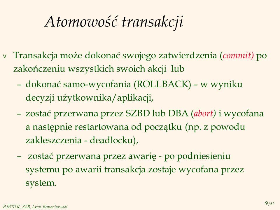 Atomowość transakcji Transakcja może dokonać swojego zatwierdzenia (commit) po zakończeniu wszystkich swoich akcji lub.
