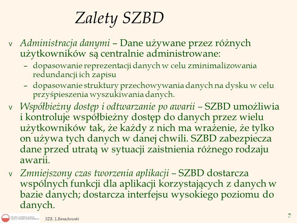 Zalety SZBD Administracja danymi – Dane używane przez różnych użytkowników są centralnie administrowane:
