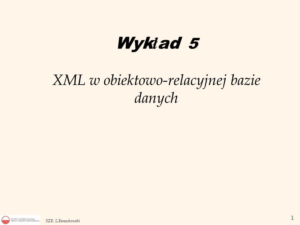 Wykład 5 XML w obiektowo-relacyjnej bazie danych