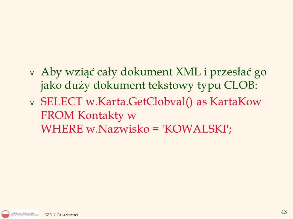 Aby wziąć cały dokument XML i przesłać go jako duży dokument tekstowy typu CLOB: