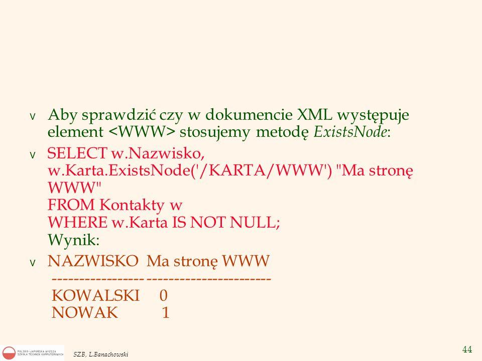 Aby sprawdzić czy w dokumencie XML występuje element <WWW> stosujemy metodę ExistsNode: