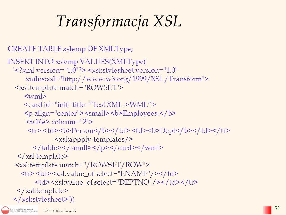 Transformacja XSL CREATE TABLE xslemp OF XMLType;