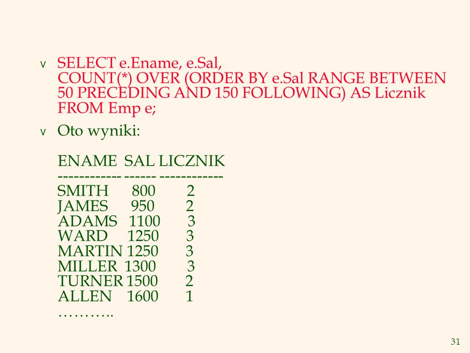 SELECT e. Ename, e. Sal, COUNT(. ) OVER (ORDER BY e