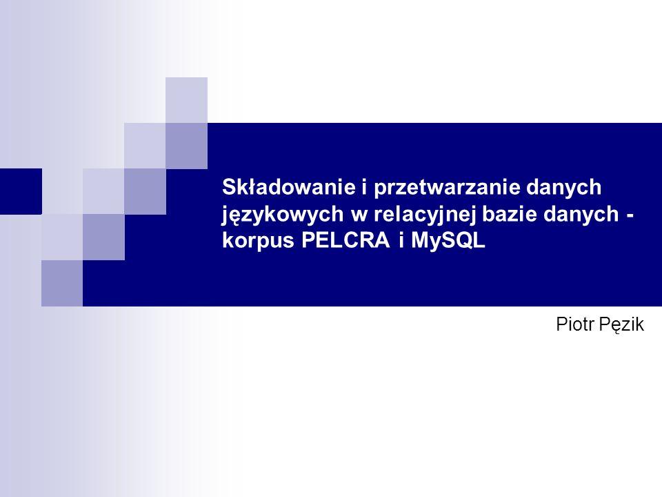 Składowanie i przetwarzanie danych językowych w relacyjnej bazie danych - korpus PELCRA i MySQL