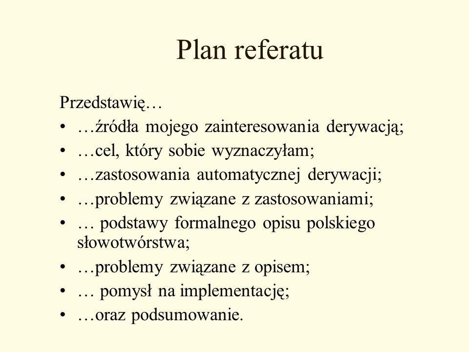 Plan referatu Przedstawię… …źródła mojego zainteresowania derywacją;