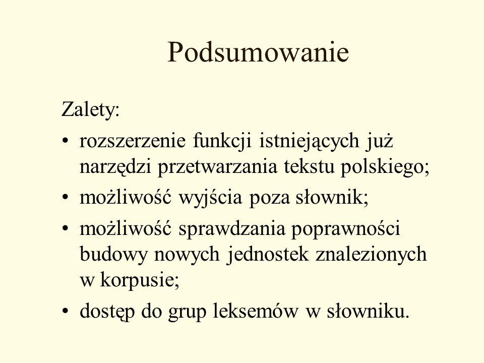 Podsumowanie Zalety: rozszerzenie funkcji istniejących już narzędzi przetwarzania tekstu polskiego;