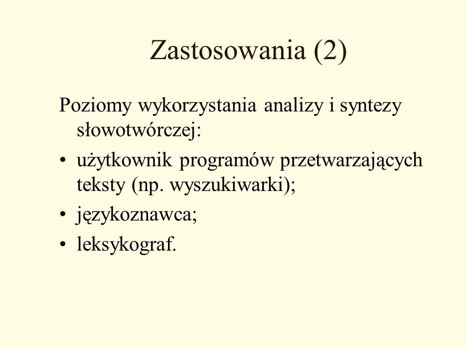 Zastosowania (2) Poziomy wykorzystania analizy i syntezy słowotwórczej: użytkownik programów przetwarzających teksty (np. wyszukiwarki);