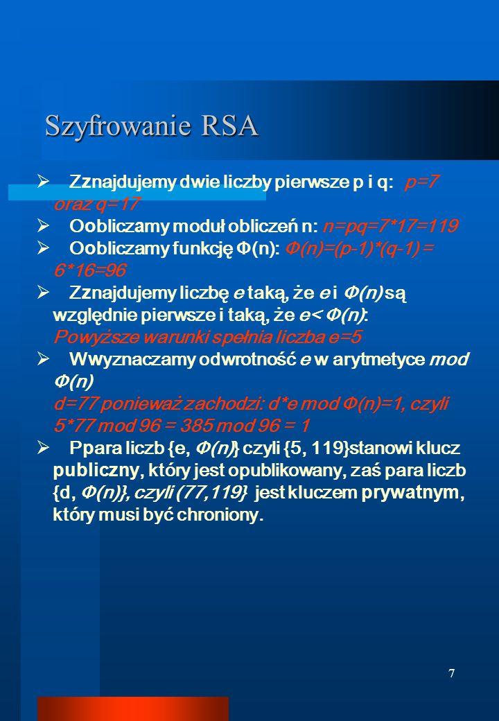Szyfrowanie RSA Zznajdujemy dwie liczby pierwsze p i q: p=7 oraz q=17