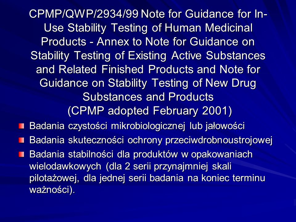 CPMP/QWP/2934/99 Note for Guidance for In-Use Stability Testing of Human Medicinal Products - Annex to Note for Guidance on Stability Testing of Existing Active Substances and Related Finished Products and Note for Guidance on Stability Testing of New Drug Substances and Products (CPMP adopted February 2001)