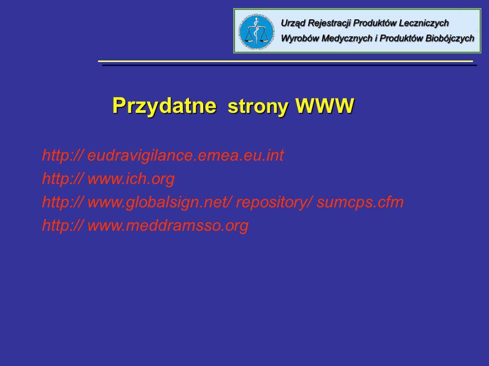 Przydatne strony WWW http:// eudravigilance.emea.eu.int